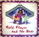 Gold Flower and the Bear (em inglês)